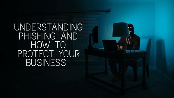 Understanding phishing for businesses